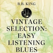 Vintage Selection: Easy Listening Blues (2021 Remastered) by B.B. King