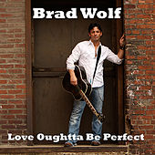 Love Oughtta Be Perfect by Brad Wolf