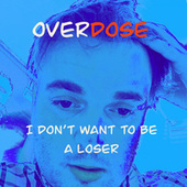 I don't want to be a loser by Overdose