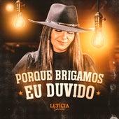 Porque Brigamos / Eu Duvido by Letícia Santos