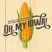 Oh, My Iowa! Songs And Stories of The Heartland (Original Cast Recording / 2021) by Various Artists