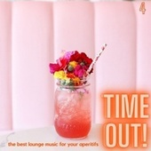 Time Out! (The Best Lounge Music For Your Aperitifs (Volume 4)) by Various Artists