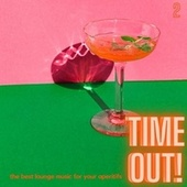 Time Out! (The Best Lounge Music For Your Aperitifs (Volume 2)) fra Various Artists