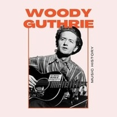 Woody Guthrie - Music History by Woody Guthrie