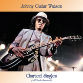 Charted Singles (All Tracks Remastered) de Johnny 'Guitar' Watson