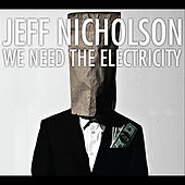 We Need The Electricity by Jeff Nicholson
