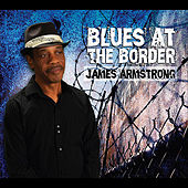 Blues At The Border by James Armstrong