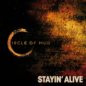 Stayin' Alive by Circle Of Mud
