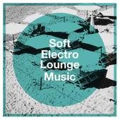 Soft Electro Lounge Music by Café Ibiza Chillout Lounge