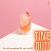Time Out! (The Best Lounge Music For Your Aperitifs (Volume 1)) by Various Artists