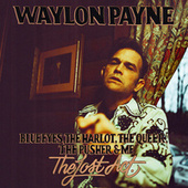 Blue Eyes, The Harlot, The Queer, The Pusher & Me: The Lost Act by Waylon Payne