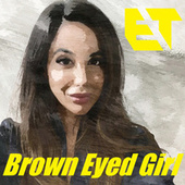 Brown Eyed Girl by ET