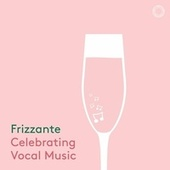 Frizzante: Celebrating Vocal Music by Various Artists