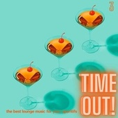 Time Out! (The Best Lounge Music For Your Aperitifs (Volume 3)) von Various Artists