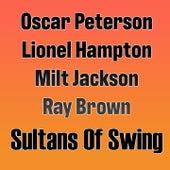 Oscar Peterson - Lionel Hampton - Milt Jackson - Ray Brown: Sultans of Swing von Oscar Peterson