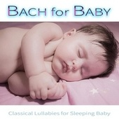 Bach for Baby: Classical Lullabies for Sleeping Baby de Bedtime Mozart Lullaby Academy