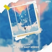 My Very Last Words by Colleen