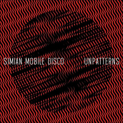 Unpatterns by Simian Mobile Disco