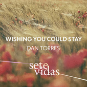 Wishing You Could Stay fra Dan Torres