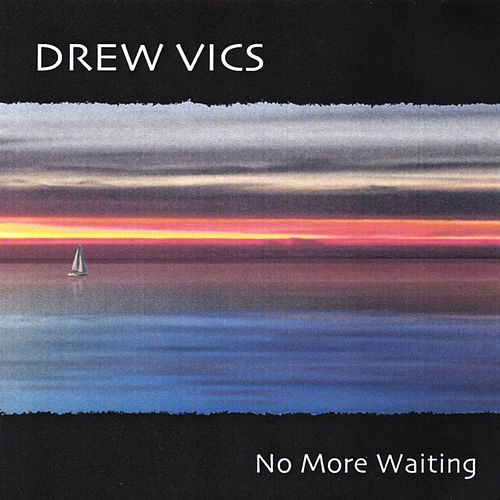 No more waiting by Drew Vics
