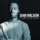 To Whom It May Concern by Dan Wilson