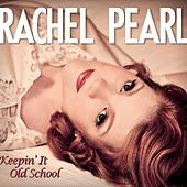 Keepin' It Old School by Rachel Pearl