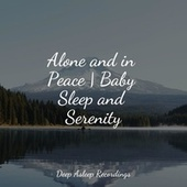 Alone and in Peace | Baby Sleep and Serenity by Massage Music