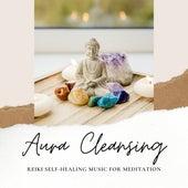Aura Cleansing - Reiki Self-Healing Music for Meditation by Reiki Healing Music Ensemble