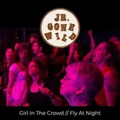 Girl In The Crowd / Fly At Night by Jr. Gone Wild