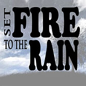 Set Fire to the Rain - Single by Set Fire to the Rain