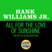 All For The Love Of Sunshine (Live On The Ed Sullivan Show, November 8, 1970) von Hank Williams, Jr.