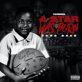 A STAR WAS BORN by Yung Dred