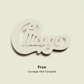 Free (Live at Carnegie Hall, New York, NY, 4/10/1971) (Early Show) by Chicago