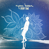Every Time by Ryan Keen