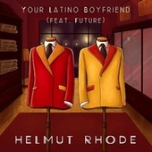 Your Latino Boyfriend by Helmut Rhode