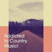 Addicted to Country Music! de Modern Country Heroes