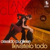 Tango Classics 176: Llevatelo Todo von Osvaldo Pugliese