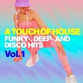 A Touch of House, Vol. 1 : Funky-. Deep- And Disco Hits von Various Artists