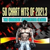 50 Chart Hits of 2021.3: The Workout Motivation Album by Various Artists