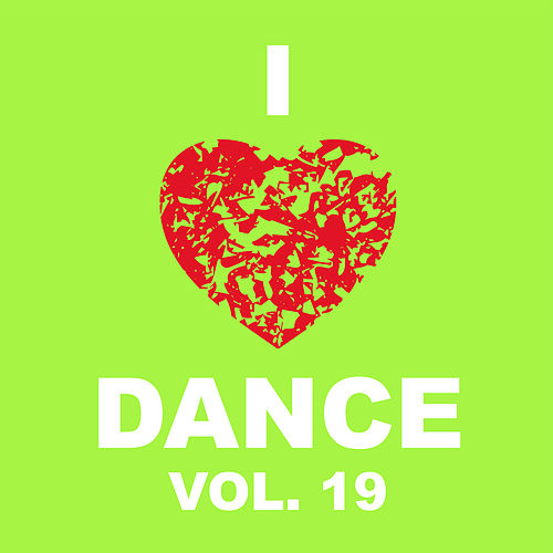 I Love Dance Vol. 19 by Various Artists