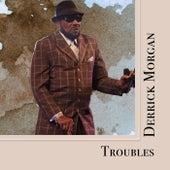 Troubles by Derrick Morgan