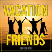 Vacation Friends (Soundtrack Inspired) by Various Artists