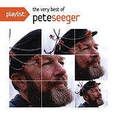 Playlist: The Very Best Of Pete Seeger by Pete Seeger