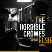 Elsie (10 Year Anniversary) by The Horrible Crowes