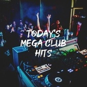 Today's Mega Club Hits by Ultimate Dance Hits
