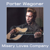 Misery Loves Company by Porter Wagoner