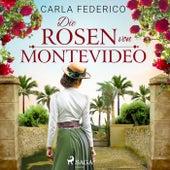 Die Rosen von Montevideo by Carla Federico