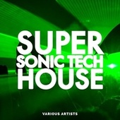 Super Sonic Tech House by Various Artists