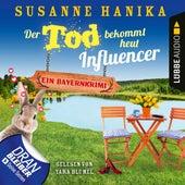 Der Tod bekommt heut Influencer - Ein Bayernkrimi - Sofia und die Hirschgrund-Morde, Teil 14 (Ungekürzt) von Susanne Hanika