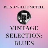 Vintage Selection: Blues (2021 Remastered) by Blind Willie McTell